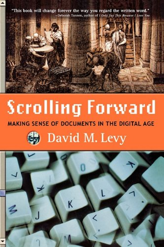 Scrolling Forward: Making Sense of Documents in the Digital Age by David Levy
